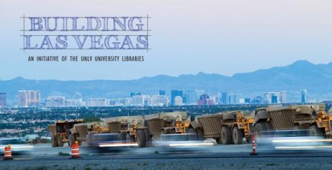 Building Las Vegas, an initiative of the UNLV University Libraries. Las Vegas skyline with bulldozers in foreground.